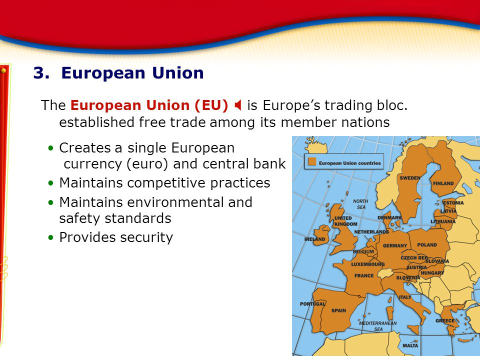 3. European Union The European Union (EU) X is Europe's trading bloc. established free trade among its member nations.