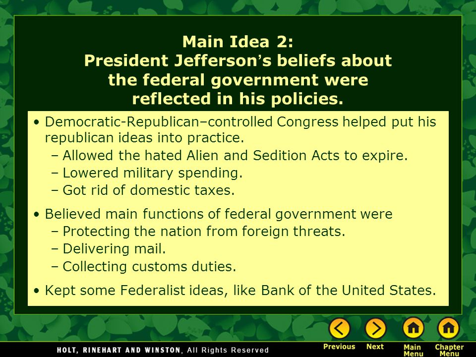 Main Idea 2: President Jefferson's beliefs about the federal government were reflected in his policies.