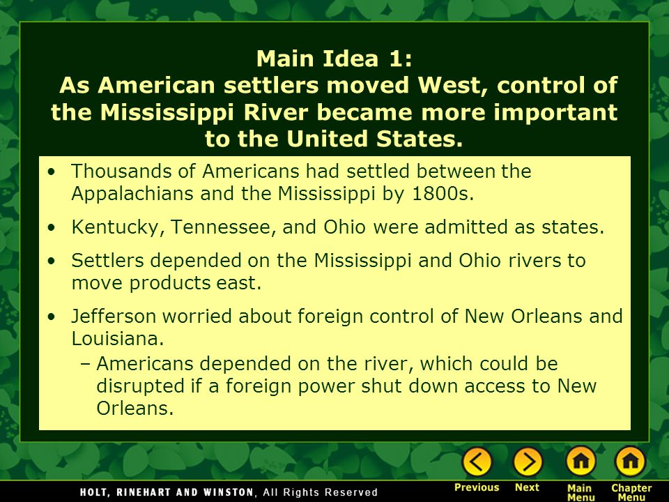 Main Idea 1: As American settlers moved West, control of the Mississippi River became more important to the United States.