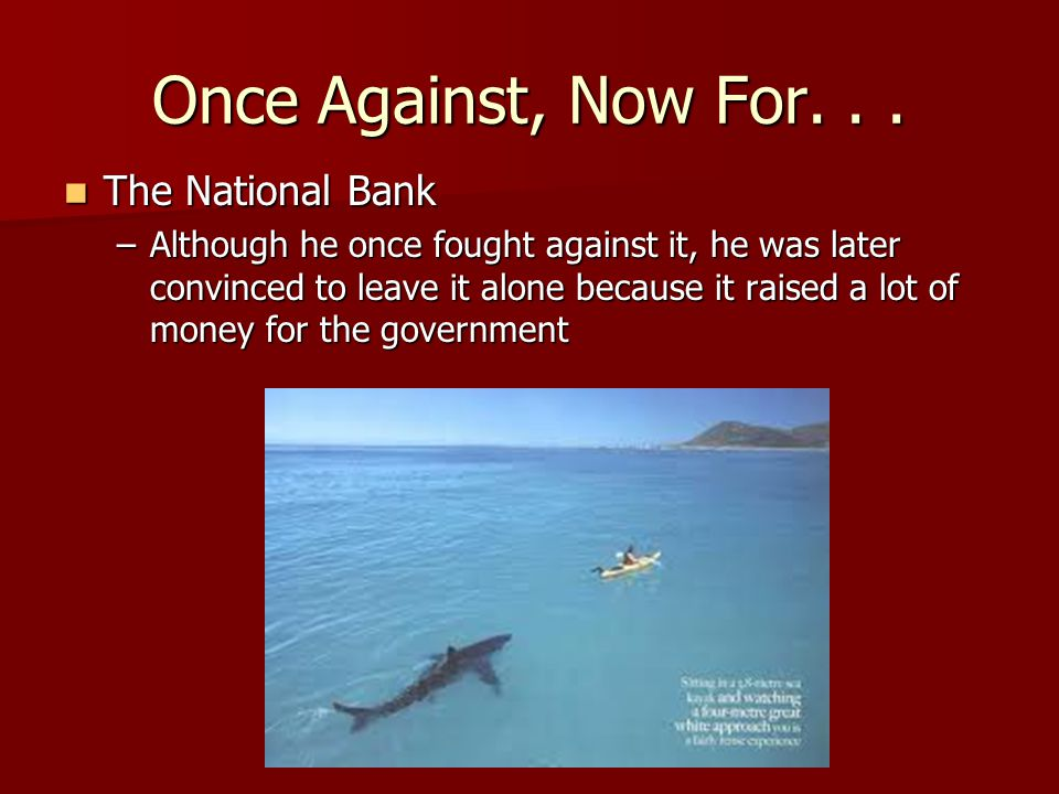 Once Against, Now For. . . The National Bank