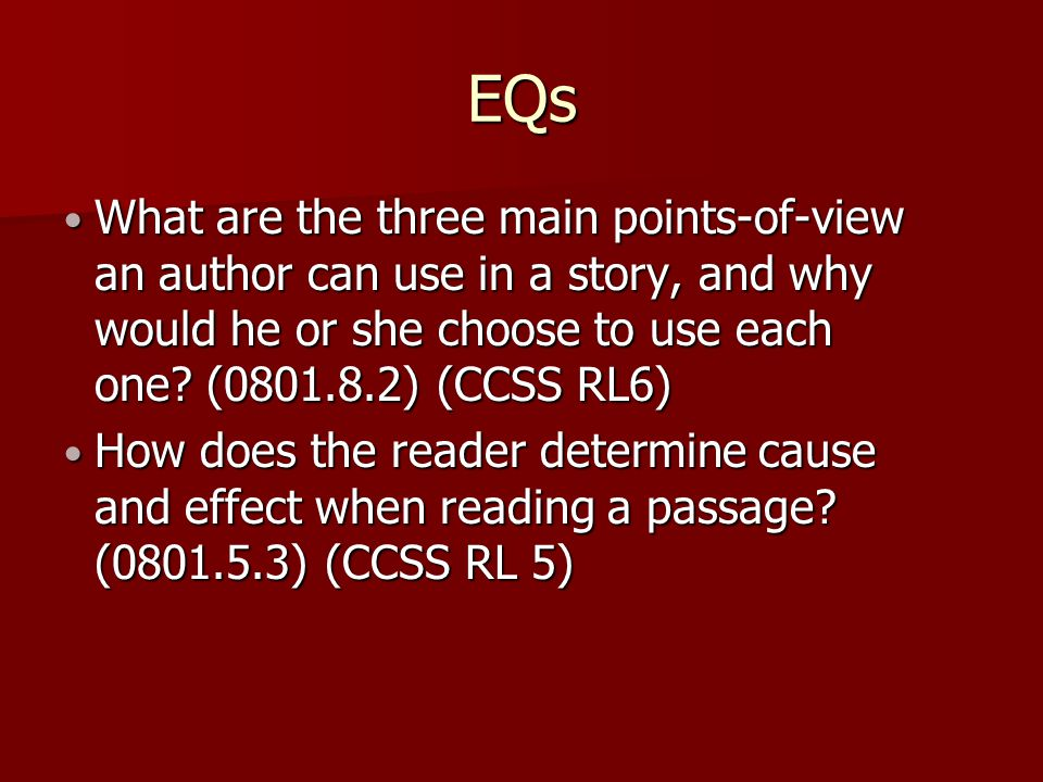 EQs What are the three main points-of-view an author can use in a story, and why would he or she choose to use each one (0801.8.2) (CCSS RL6)