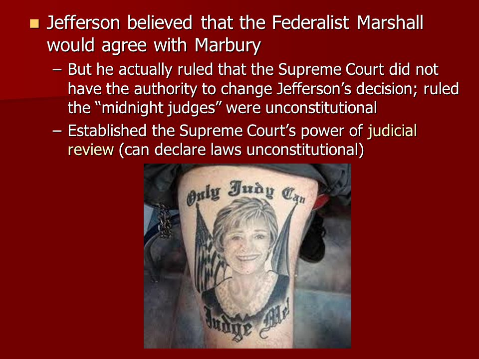 Jefferson believed that the Federalist Marshall would agree with Marbury