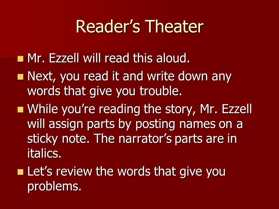 Reader's Theater Mr. Ezzell will read this aloud.