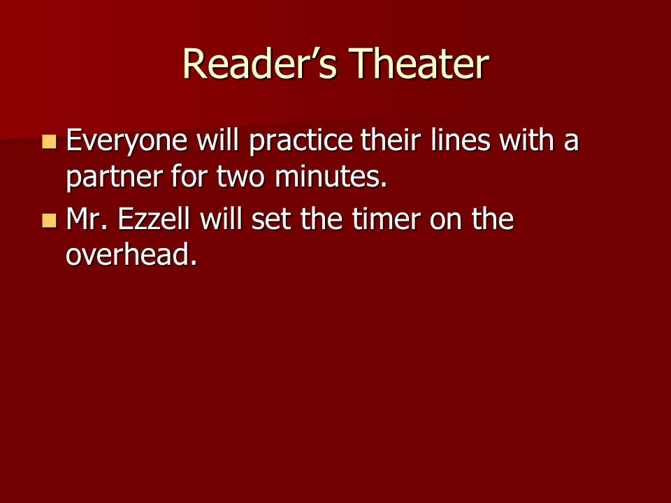 Reader's Theater Everyone will practice their lines with a partner for two minutes.