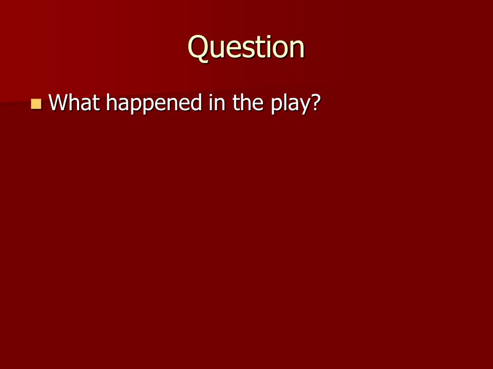 Question What happened in the play