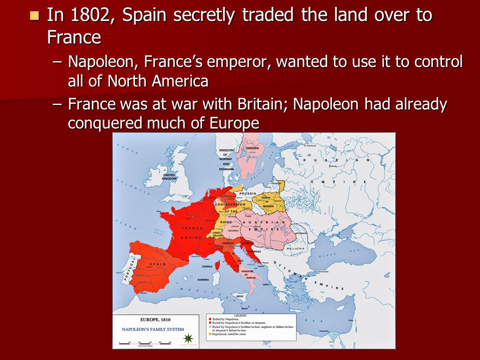 In 1802, Spain secretly traded the land over to France