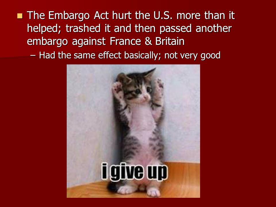 The Embargo Act hurt the U. S