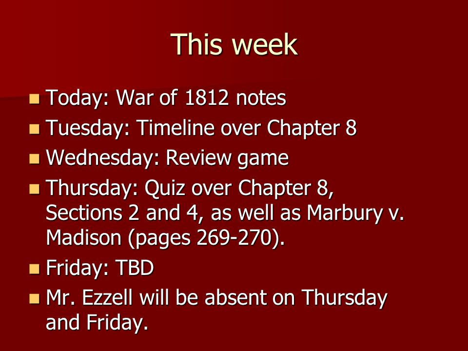 This week Today: War of 1812 notes Tuesday: Timeline over Chapter 8
