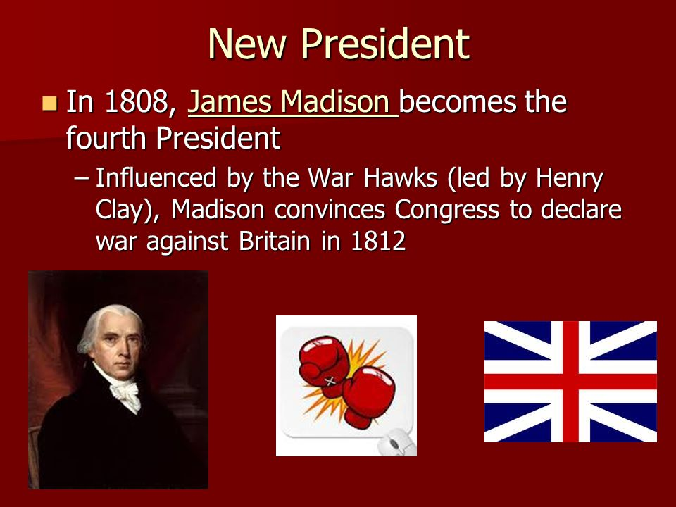 New President In 1808, James Madison becomes the fourth President