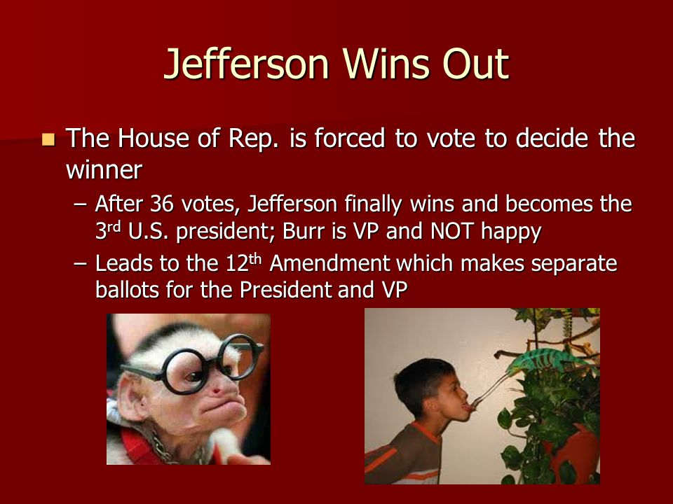 Jefferson Wins Out The House of Rep. is forced to vote to decide the winner.