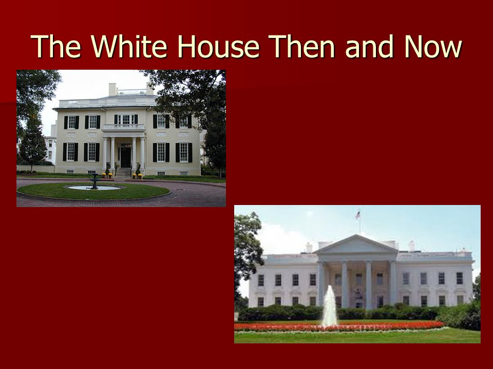 The White House Then and Now