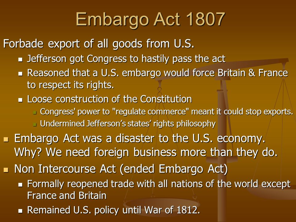 Embargo Act 1807 Forbade export of all goods from U.S.