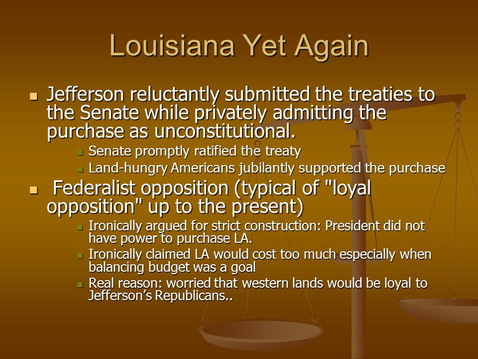 Louisiana Yet Again Jefferson reluctantly submitted the treaties to the Senate while privately admitting the purchase as unconstitutional.