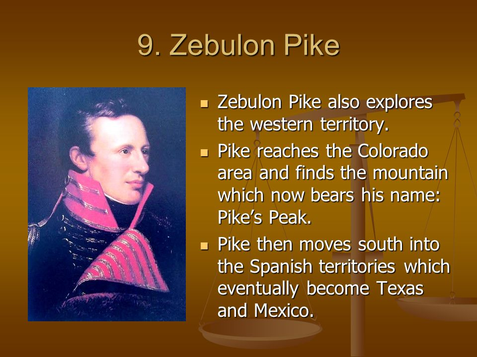 9. Zebulon Pike Zebulon Pike also explores the western territory.