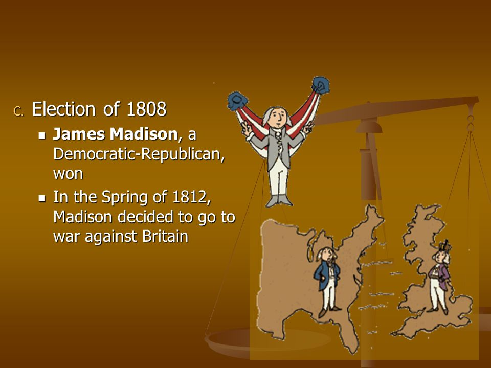 Election of 1808 James Madison, a Democratic-Republican, won