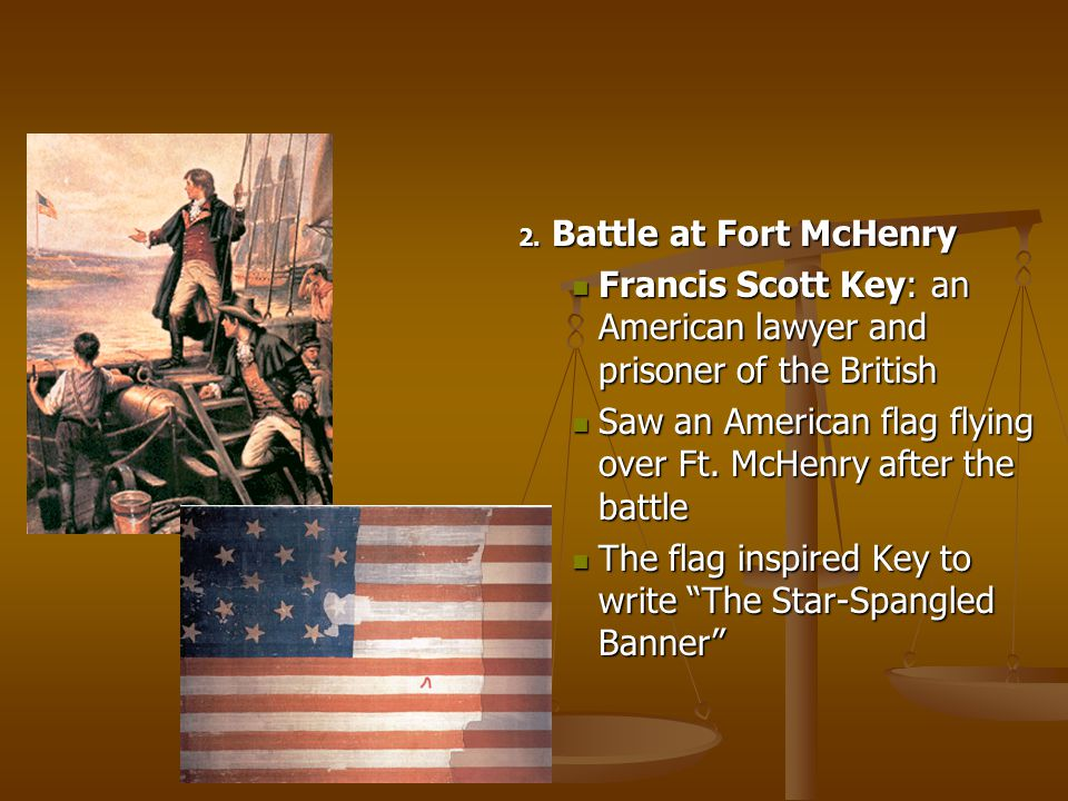 Battle at Fort McHenry Francis Scott Key: an American lawyer and prisoner of the British.