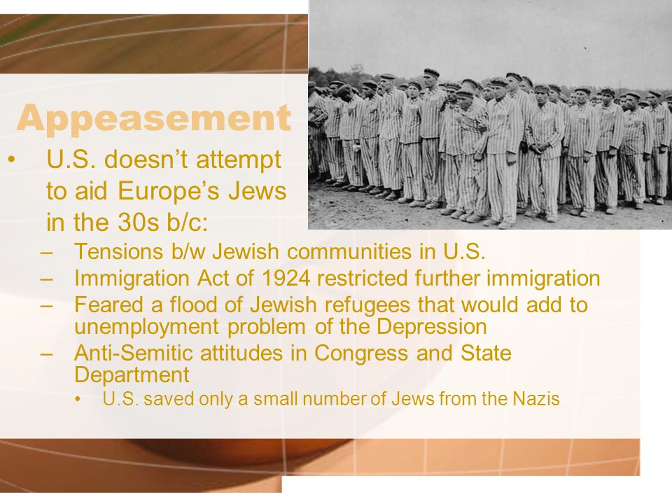 Appeasement U.S. doesn't attempt to aid Europe's Jews in the 30s b/c: