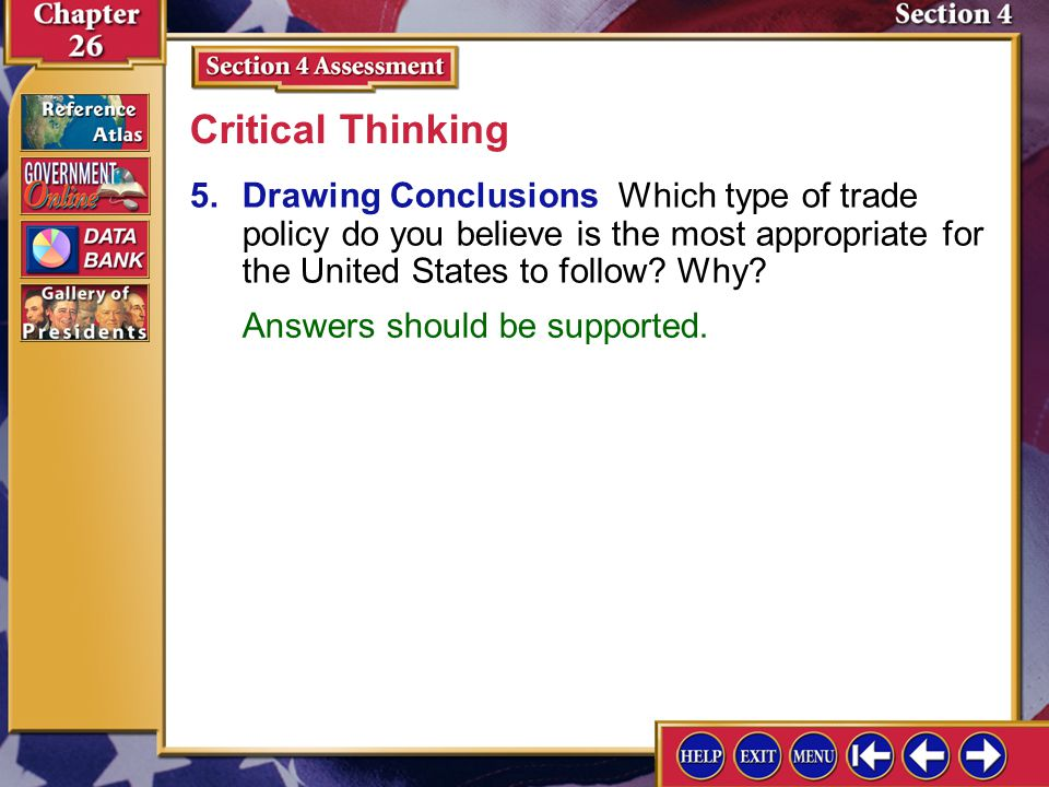 Critical Thinking 5. Drawing Conclusions Which type of trade policy do you believe is the most appropriate for the United States to follow Why