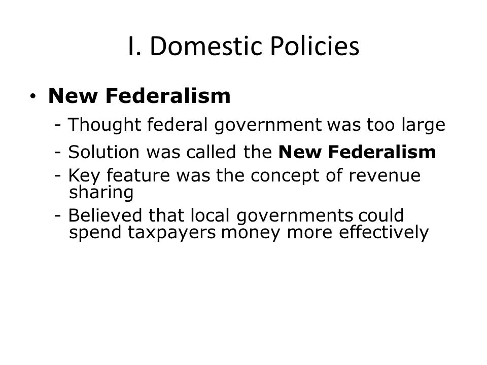 I. Domestic Policies New Federalism