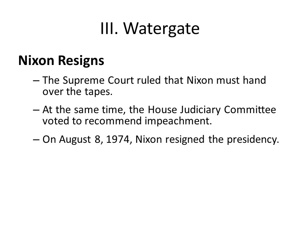 III. Watergate Nixon Resigns