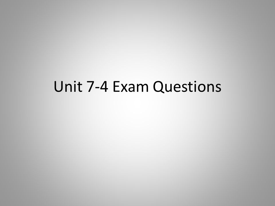 Unit 7-4 Exam Questions