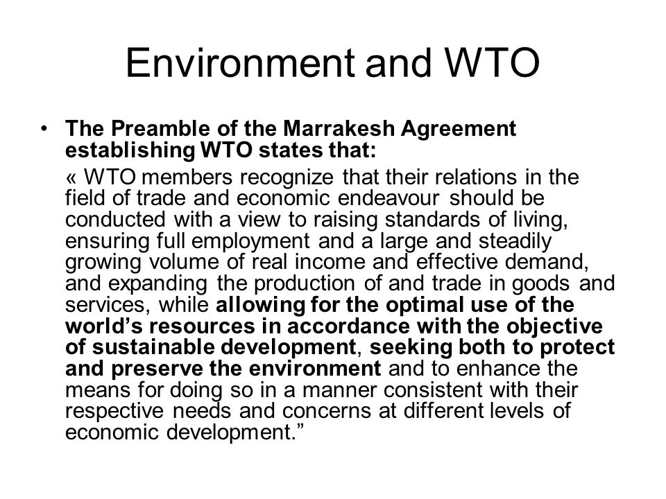 Environment and WTO The Preamble of the Marrakesh Agreement establishing WTO states that: