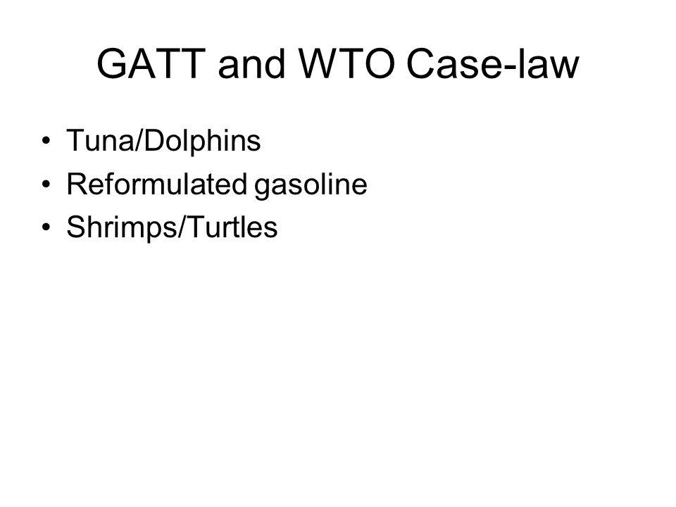 GATT and WTO Case-law Tuna/Dolphins Reformulated gasoline