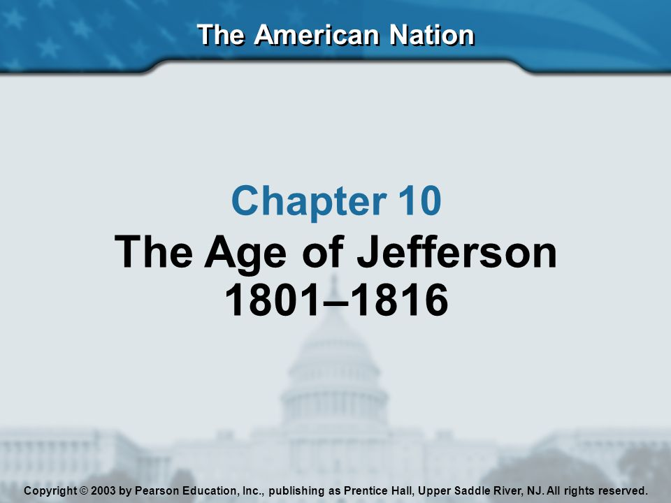 The Age of Jefferson 1801–1816 Chapter 10 The American Nation
