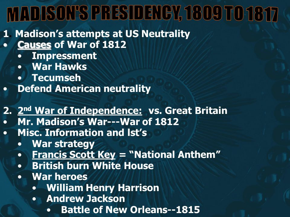 MADISON S PRESIDENCY, 1809 TO 1817