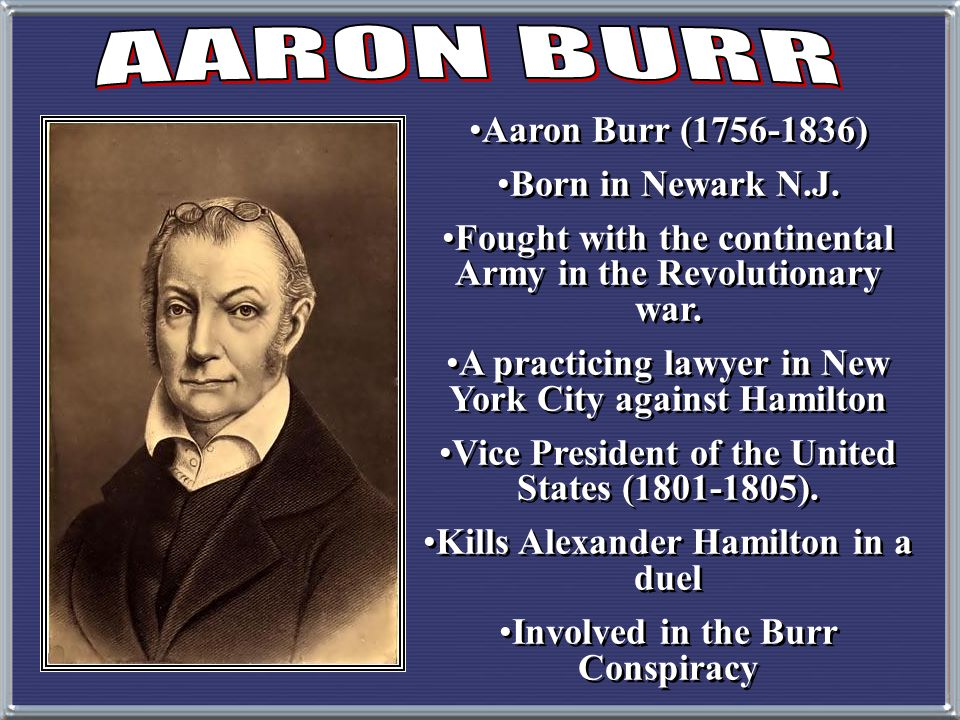 AARON BURR Aaron Burr (1756-1836) Born in Newark N.J.