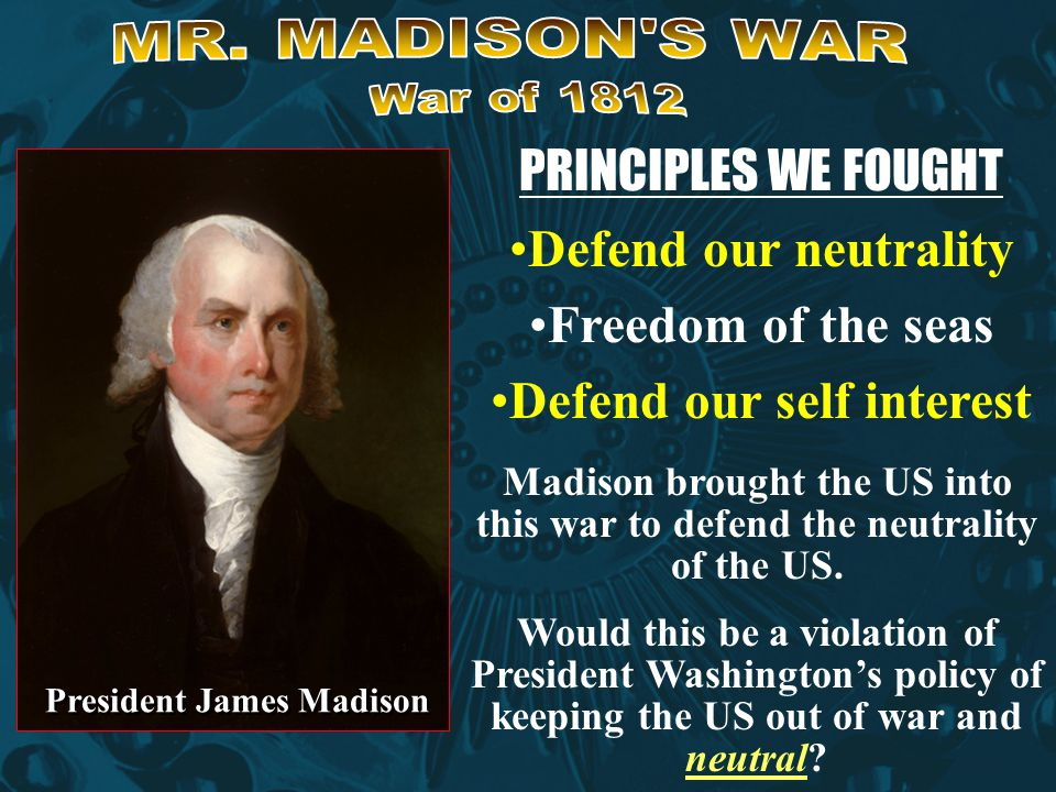 Defend our self interest President James Madison