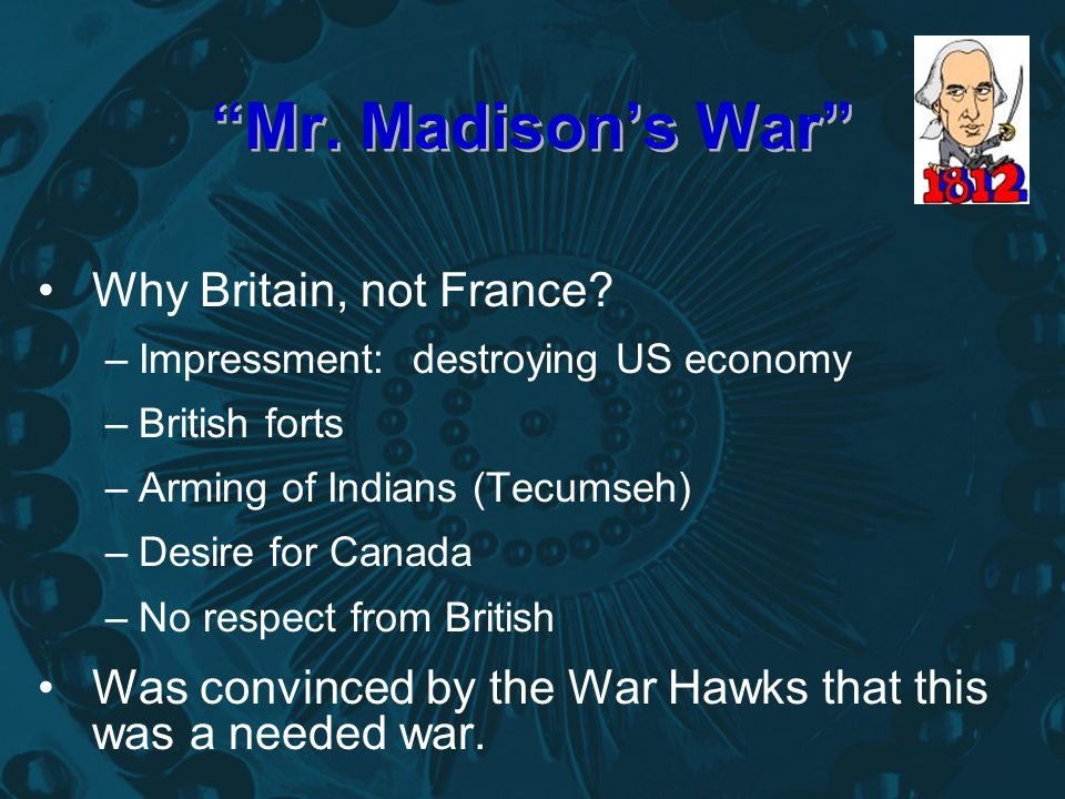 Mr. Madison's War Why Britain, not France