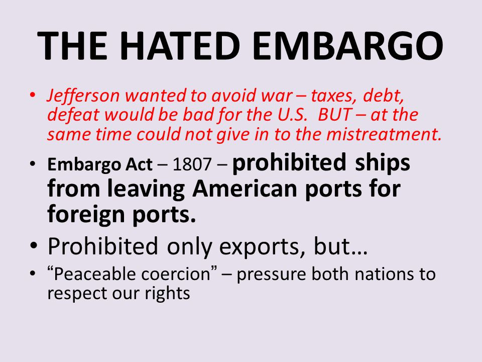 THE HATED EMBARGO Prohibited only exports, but…