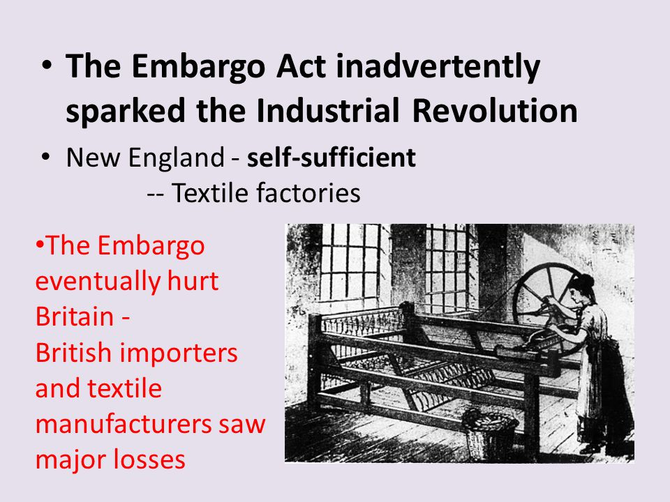 The Embargo Act inadvertently sparked the Industrial Revolution