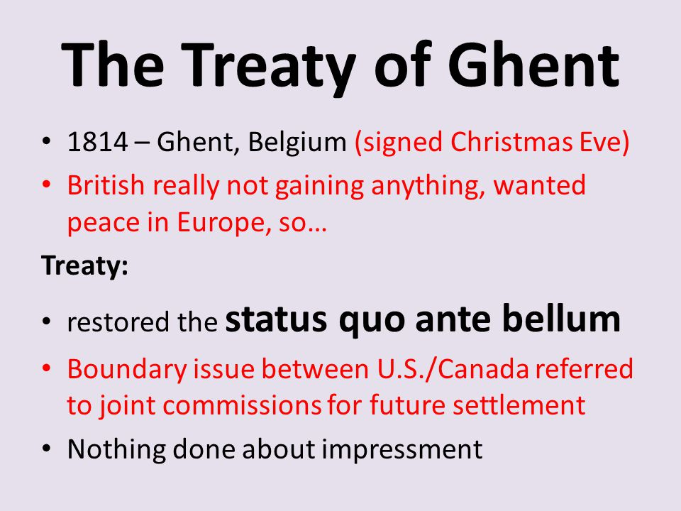 The Treaty of Ghent 1814 – Ghent, Belgium (signed Christmas Eve)