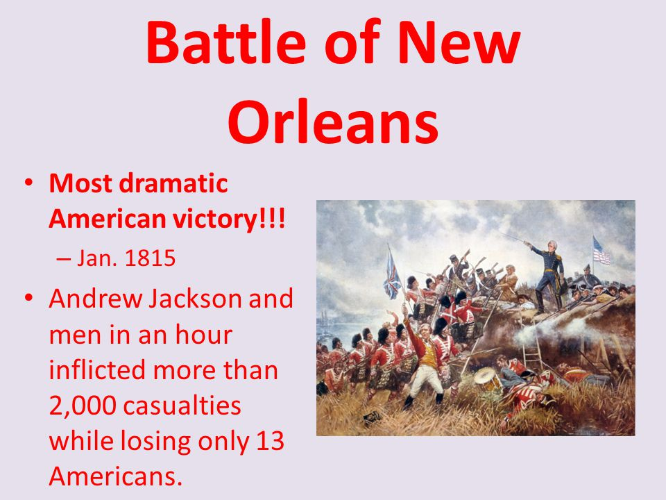 Battle of New Orleans Most dramatic American victory!!!