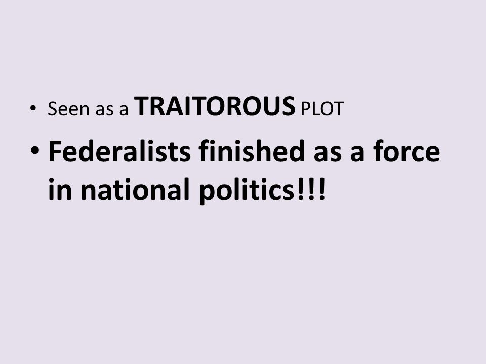 Federalists finished as a force in national politics!!!