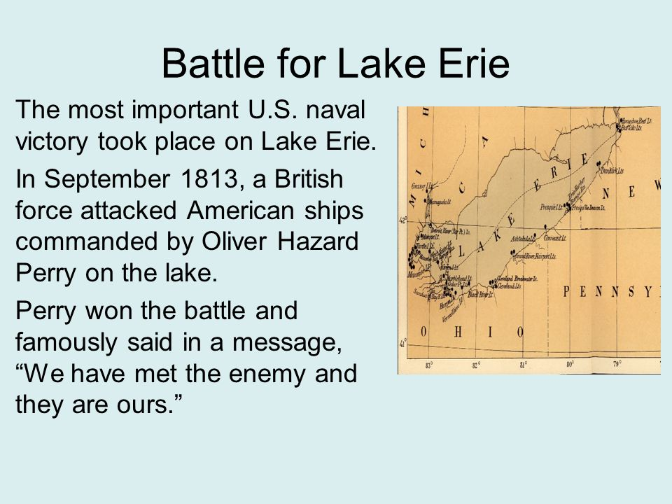 Battle for Lake Erie The most important U.S. naval victory took place on Lake Erie.