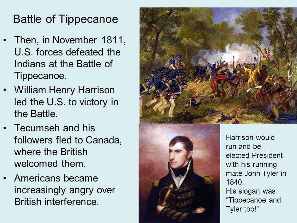 Battle of Tippecanoe Then, in November 1811, U.S. forces defeated the Indians at the Battle of Tippecanoe.