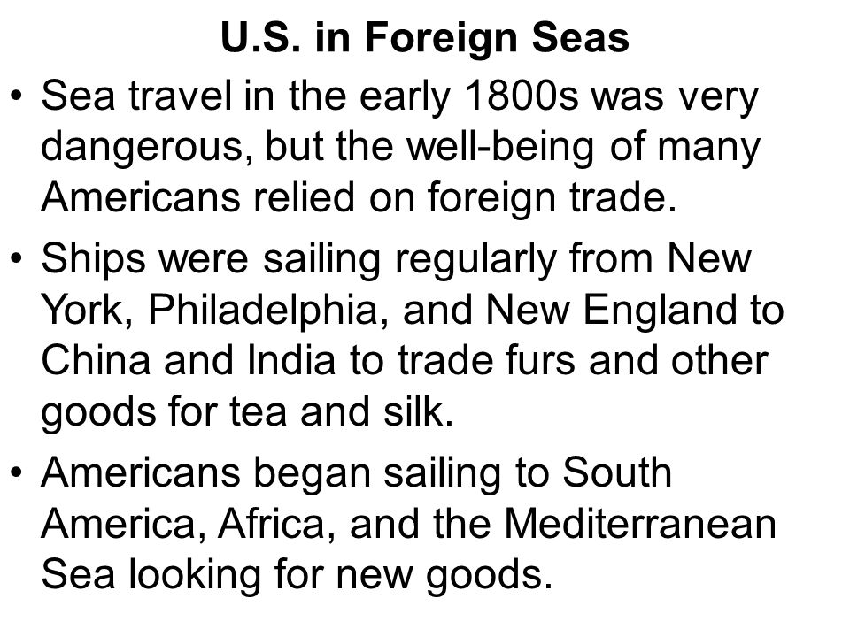 U.S. in Foreign Seas Sea travel in the early 1800s was very dangerous, but the well-being of many Americans relied on foreign trade.