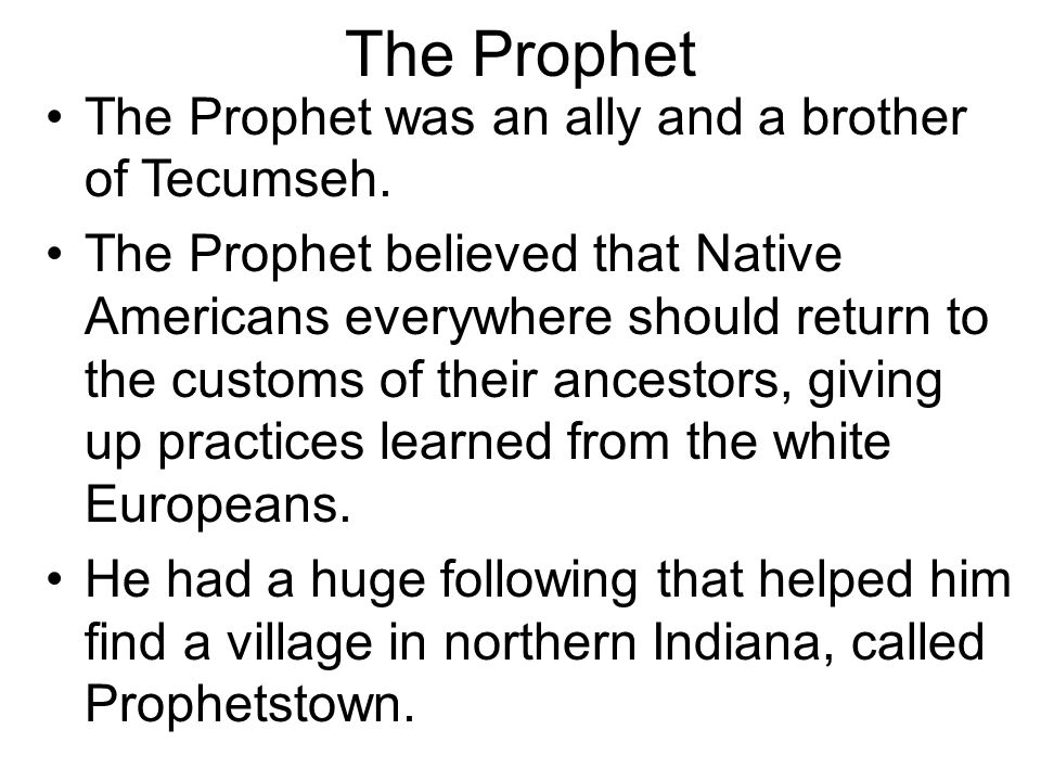 The Prophet The Prophet was an ally and a brother of Tecumseh.