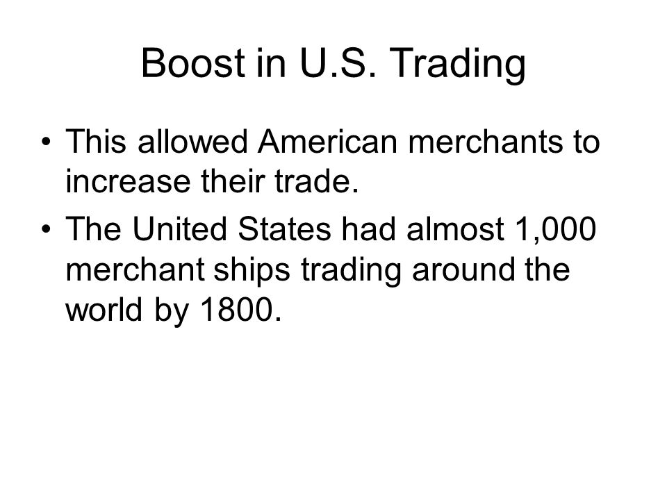 Boost in U.S. Trading This allowed American merchants to increase their trade.