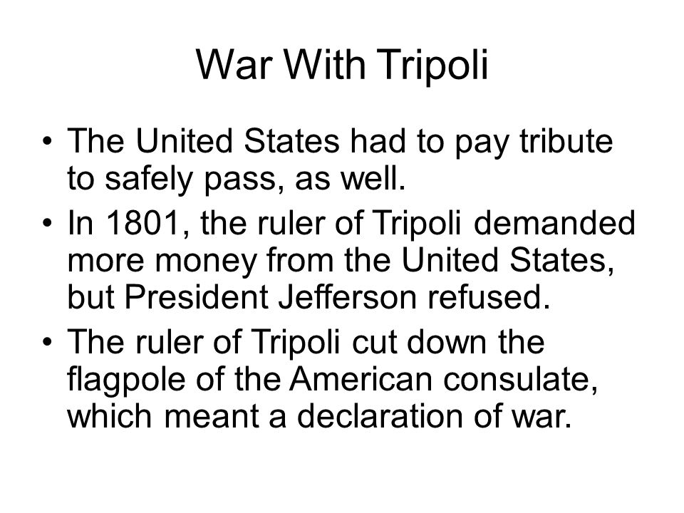 War With Tripoli The United States had to pay tribute to safely pass, as well.