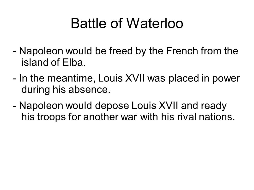 Battle of Waterloo - Napoleon would be freed by the French from the island of Elba.