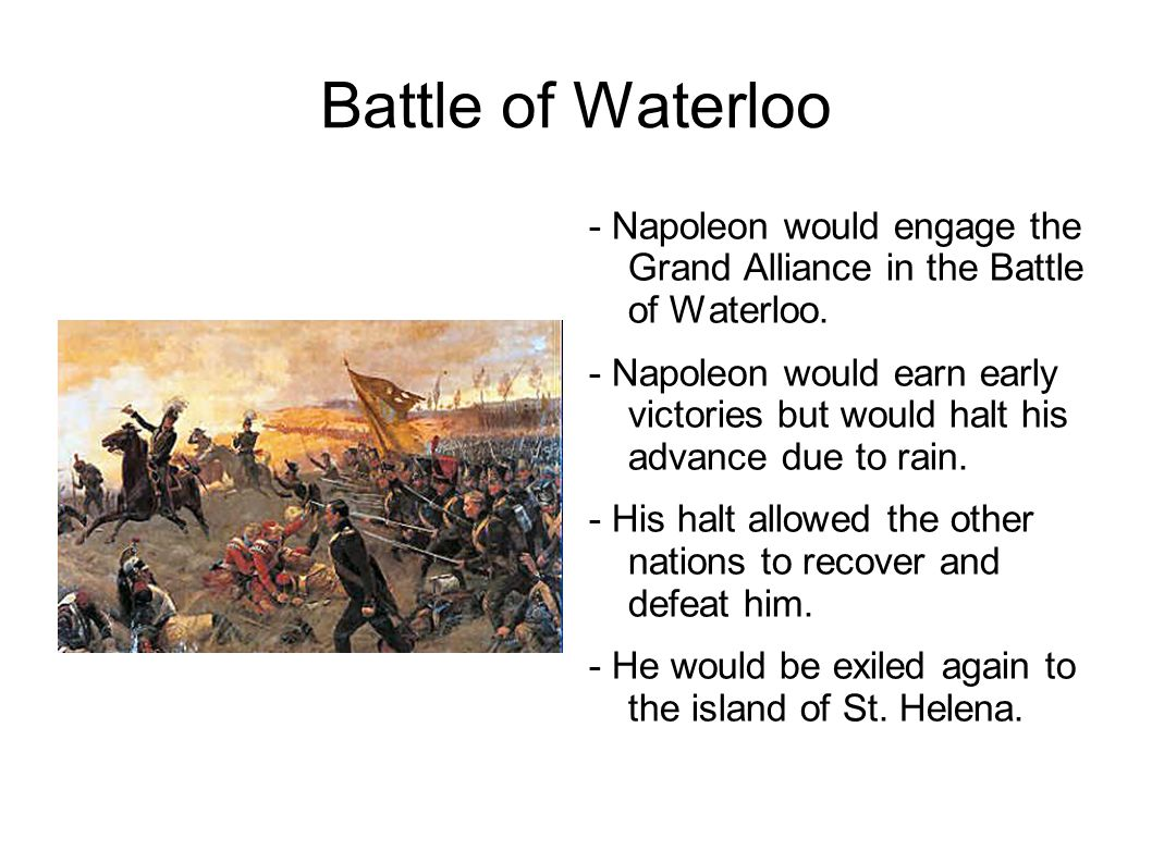Battle of Waterloo - Napoleon would engage the Grand Alliance in the Battle of Waterloo.
