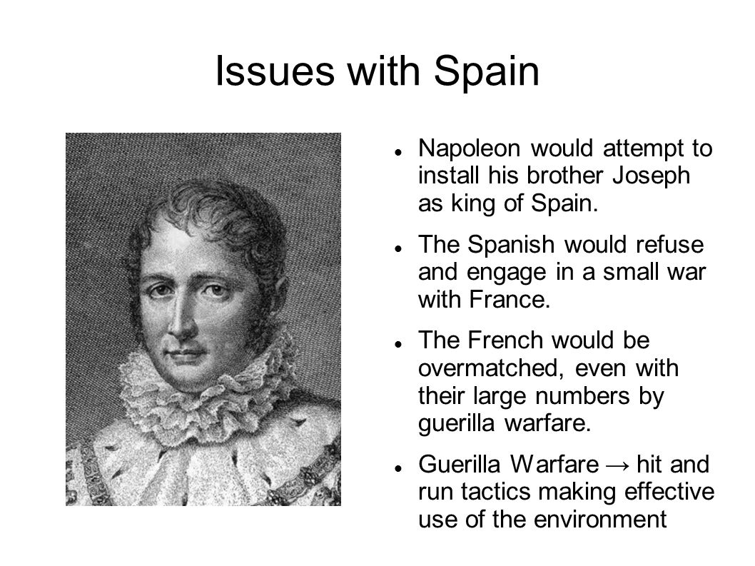 Issues with Spain Napoleon would attempt to install his brother Joseph as king of Spain.