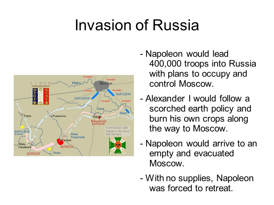 Invasion of Russia - Napoleon would lead 400,000 troops into Russia with plans to occupy and control Moscow.