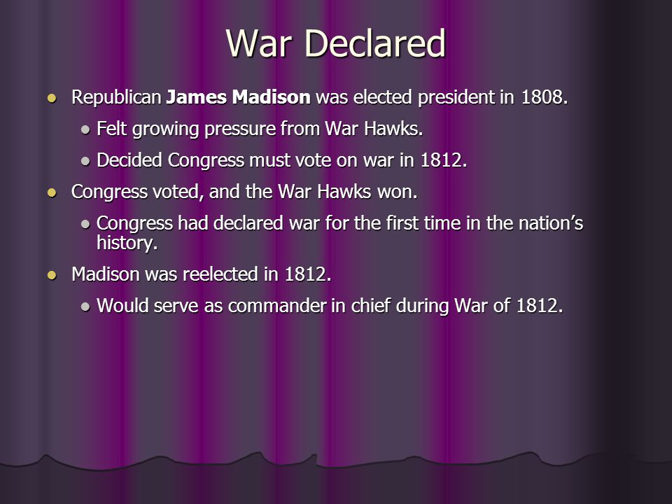 War Declared Republican James Madison was elected president in 1808.