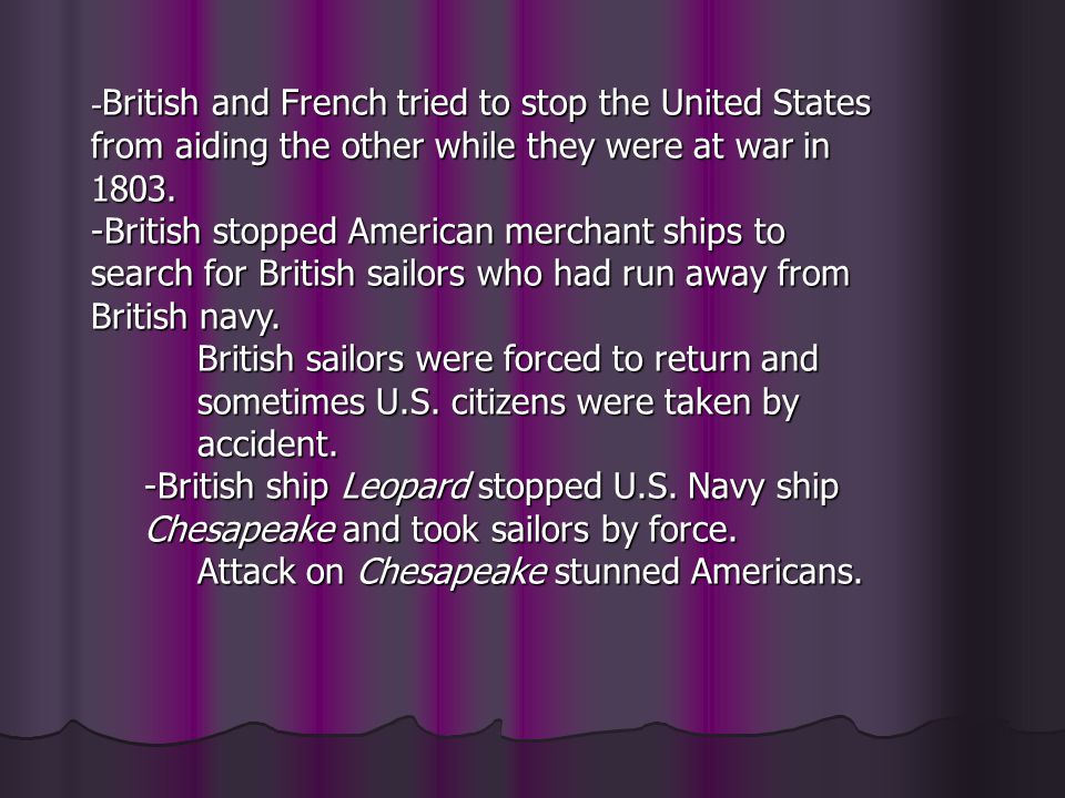 -British and French tried to stop the United States from aiding the other while they were at war in 1803.