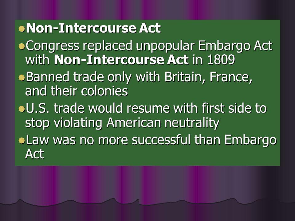 Non-Intercourse Act Congress replaced unpopular Embargo Act with Non-Intercourse Act in 1809.